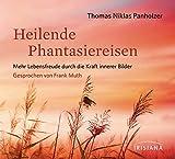 Heilende Phantasiereisen CD: Mehr Lebensfreude durch die Kraft innerer Bilder